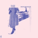 Dude York - Dehumanize